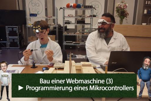 Löten mit Idiöten – Bau einer Webmaschine (3): Programmierung eines Mikrocontrollers (Aufz. vom 04.05.2018)